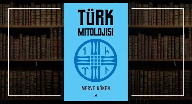 Türk Mitolojisi - Merve Köken