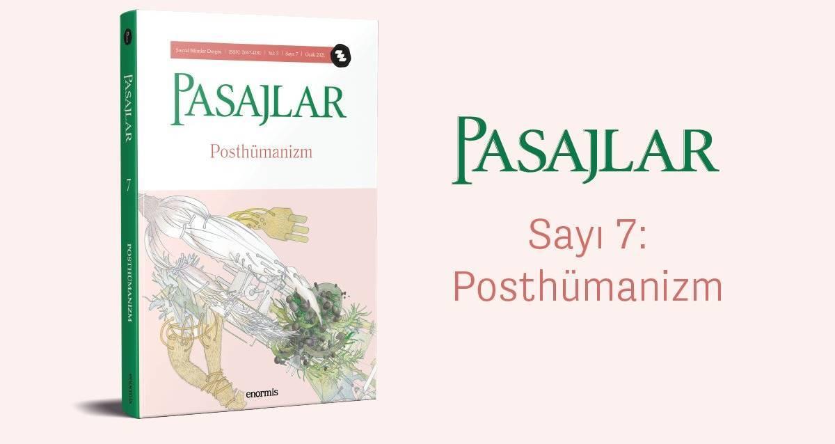 Pasajlar Dergisi 7. Sayı Posthümanizm