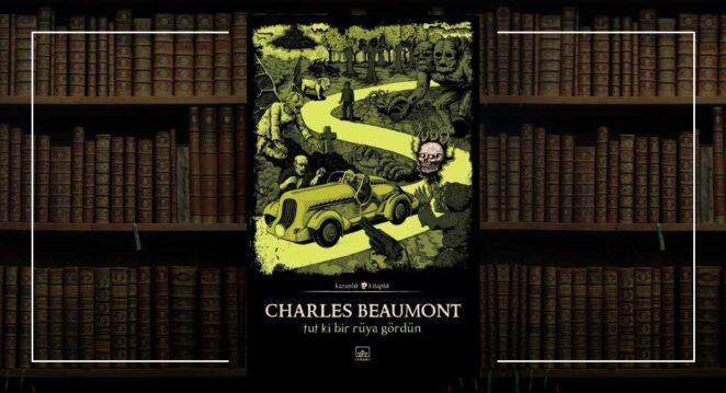 Charles Beaumont Tut ki Bir Rüya Gördün