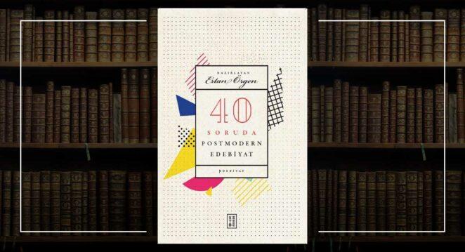 Ketebe 40 Soruda Postmodern Edebiyat