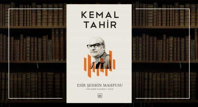 """""""Esir Şehrin Mahpusu"""" (roman) – Kemal Tahir"""