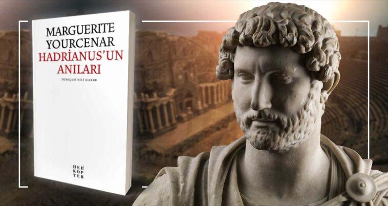 Hadrianus'un Anıları - Alıntılar - Marguerite Yourcenar
