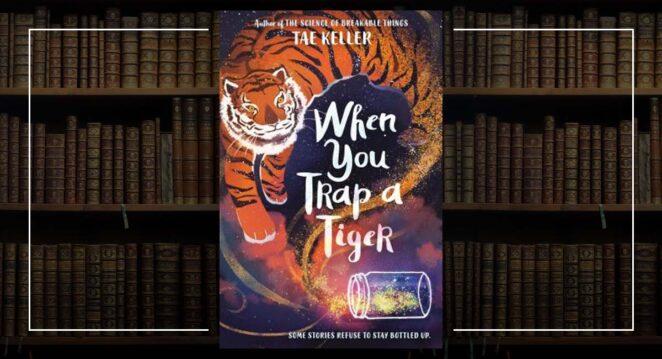 Tae Keller- When You Trap a Tiger