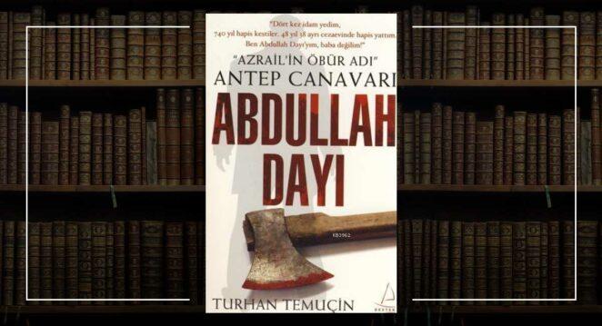 """""""Abdullah Dayı: Azrail'in Öbür Adı-Antep Canavarı"""" – Turhan Temuçin Kabadayılar tarihi"""