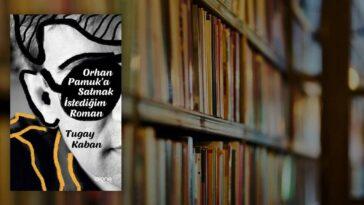 Orhan Pamuk'a Satmak İstediğim Roman - Tugay Kaban