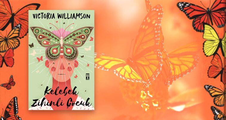 Kelebek Zihinli Çocuk - Victoria Williamson