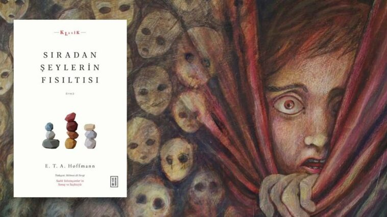Sıradan Şeylerin Fısıltısı - E.T.A. Hoffmann