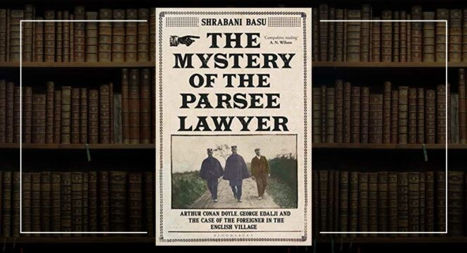 Arthur Conan Doyle The Mystery of The Parsee Lawyer George Edalji dedektif
