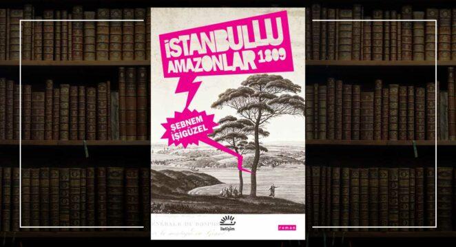 İstanbullu Amazonlar 1809 - Şebnem İşigüzel