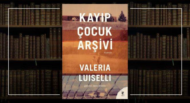 Kayıp Çocuk Arşivi - Valeria Luiselli