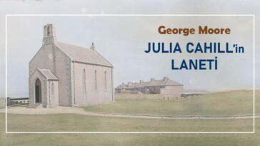 Julia Cahill'in Laneti – George Moore | Çeviri Öykü