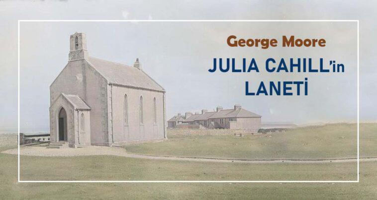 Julia Cahill'in Laneti – George Moore   Çeviri Öykü