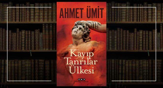 Kayıp Tanrılar Ülkesi: Ahmet Ümit