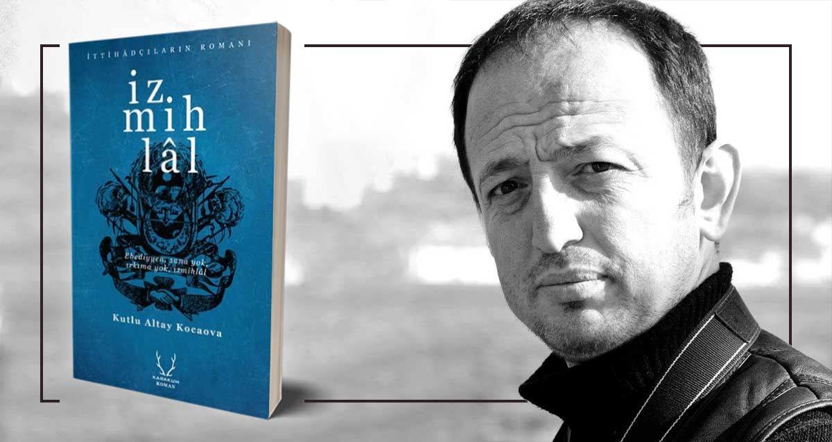 İzmihlâl - Kutlu Altay Kocaova | Yazarının Kaleminden