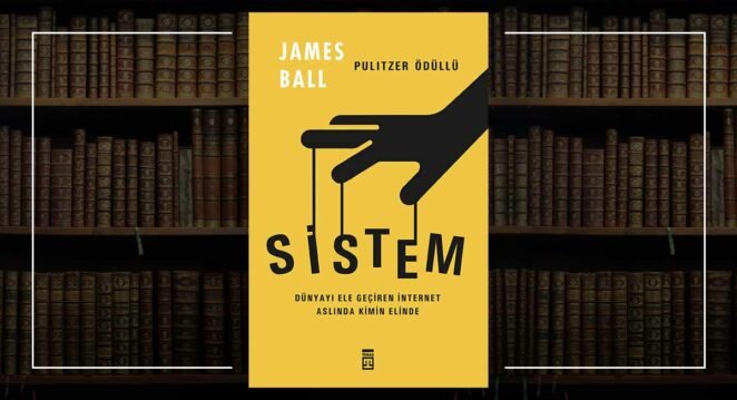 Sistem - Pulitzer Ödüllü James Ball