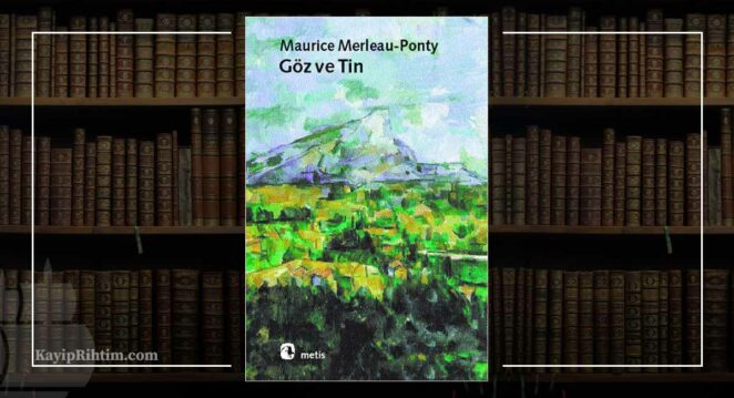 Göz ve Tin - Maurice Merleau Ponty Sanat Felsefesi Kitap Önerileri