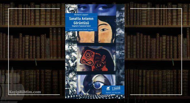 Sanatta Anlamın Görüntüsü - Richard Leppert Sanat Felsefesi Kitap Önerileri