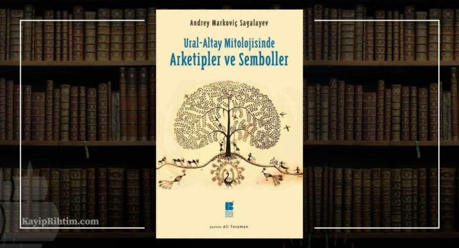 Ural-Altay Mitolojisinde Arketipler ve Semboller – Andrey Markoviç Sagalayev