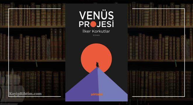 Venüs Projesi - İlker Korkutlar