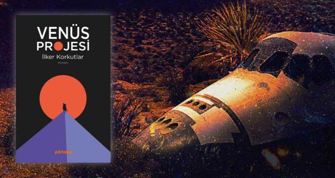 Venüs Projesi - İlker Korkutlar bilimkurgu