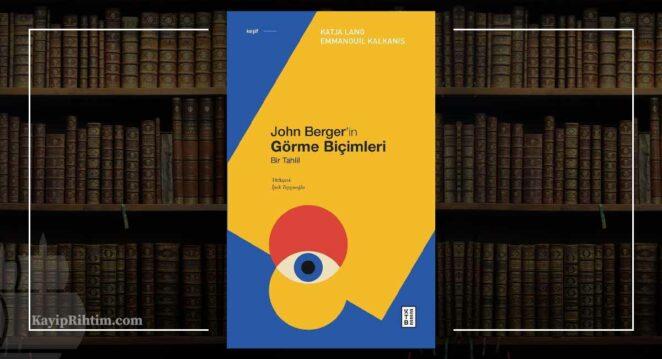 John Berger'in Görme Biçimleri - Katja Lang ve Emmanouıl Kalkanıs