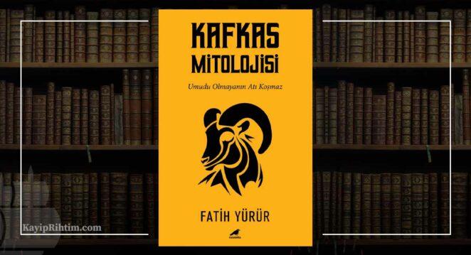 kafkas mitolojisi fatih yürür