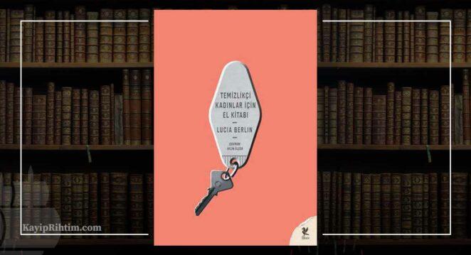Temizlikçi Kadınlar İçin El Kitabı - Lucia Berlin