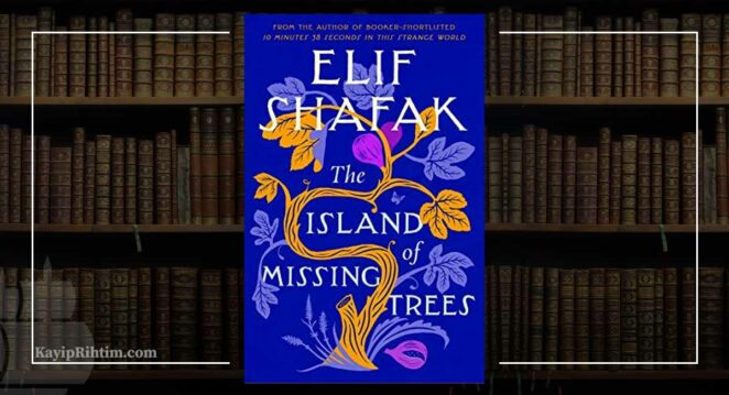 the island of missing trees elif şafak