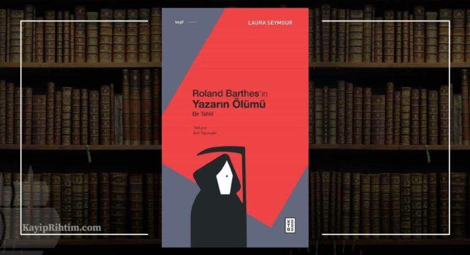 Roland Barthes'ın Yazarın Ölümü - Laura Seymour